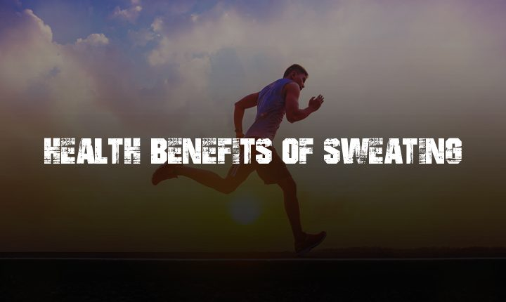 9 HEALTH BENEFITS OF SWEATING YOU DID NOT KNOW BEFORE